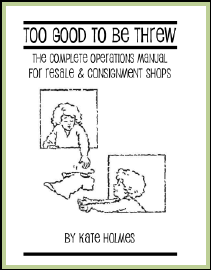 Too Good to be Threw Complete Operations Manual for Resale & Consignment Shops by Kate Holmes