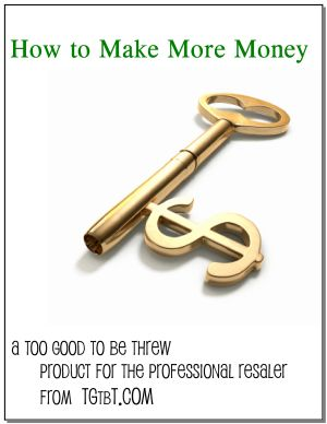 How To Make More Money, a TGtbT.com Product for the Professional Resaler