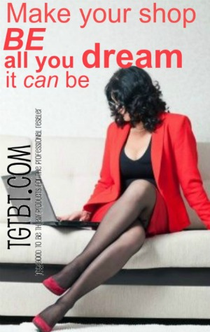 Make your shop BE all you dream it CAN be with TGtbT.com