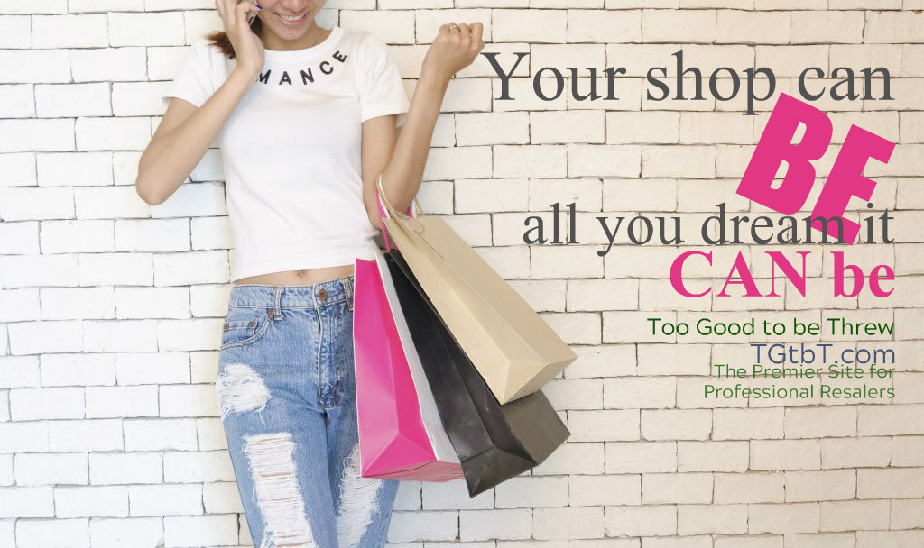 Your resale shop can BE all you dream it can be with TGtbT.com